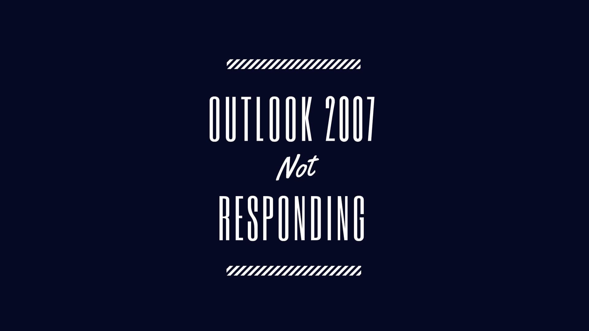 outlook 2007 not responding