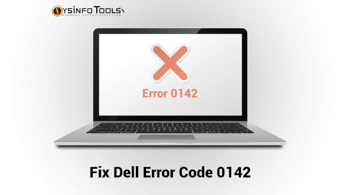 Fix Dell Error Code 0142 in Dell Laptops: Causes and How to